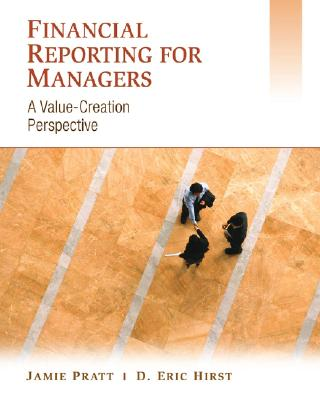 Financial Reporting for Managers By Pratt, Jamie/ Hirst, D. Eric