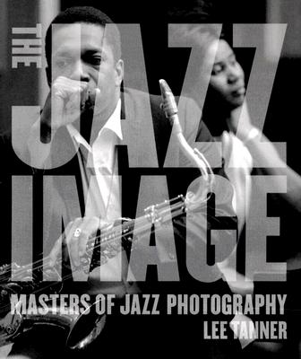 The Jazz Image By Tanner, Lee/ Hentoff, Nat (INT)